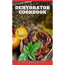 Dehydrator Cookbook: 50 Tasty Dehydrator Recipes