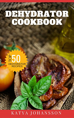 Review Dehydrator Cookbook: 50 Tasty Dehydrator Recipes