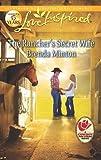 The Rancher's Secret Wife (Love Inspired)
