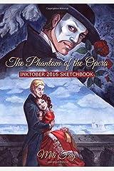 The Phantom of the Opera Inktober 2016 Sketchbook (Mili Fay Art Sketchbook) Paperback