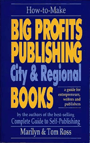 How to Make Big Profits Publishing City & Regional Books: A Guide for Entrepreneurs, Writers, and Publishers by Brand: Communication Creativity