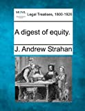A digest of Equity, J. Andrew Strahan, 1240090536
