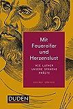 Mit Feuereifer und Herzenslust: Wie Luther unsere Sprache prägte (Duden Allgemeinbildung)