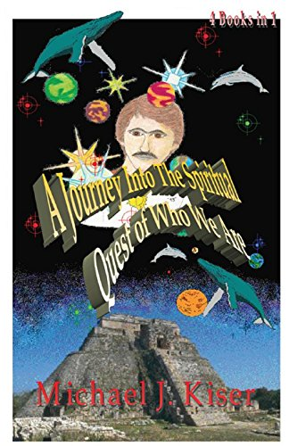 Book: A Journey into the Spiritual Quest of Who We Are - Complete 4 books in 1 by Michael Joseph Kiser