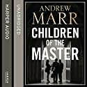 Children of the Master Audiobook by Andrew Marr Narrated by Steven Crossley