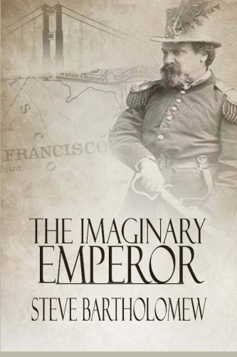 Book: The Imaginary Emperor - A Tale of Old San Francisco by Steve Bartholomew