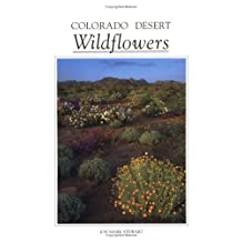 Colorado Desert Wildflowers: A Guide to Flowering Plants of the Low Desert, Including the Coachella Valley, Anza-Borrego Desert, and Portions of