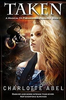 Taken: A Magical YA Romance (The Channie Series Book 2) by [Abel, Charlotte]