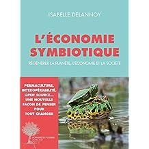 L'économie symbiotique: Régénérer la planète, l'économie, la société (French Edition)