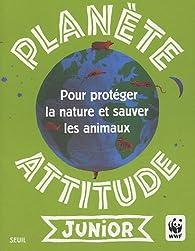 Planète attitude junior : Pour protéger la nature et sauver les animaux par Gaëlle Bouttier-Guérive