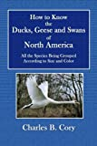 How to Know Ducks, Geese and Swans of North America: All the Species Being Grouped According to Size and Color