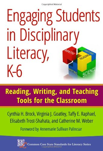 Engaging Students in Disciplinary Literacy, K-6: Reading, Writing, and Teaching Tools for the Classroom (Common Core State Standards in Literacy Series)