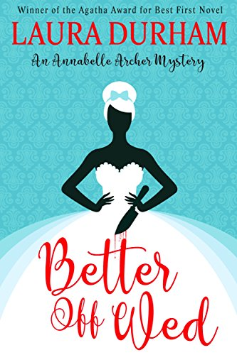 Better Off Wed (Annabelle Archer Wedding Planner Mystery Book 1) by [Durham, Laura]