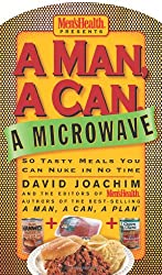 A Man, a Can, a Microwave: 50 Tasty Meals You Can Nuke in No Time (Man, a Can... Series)