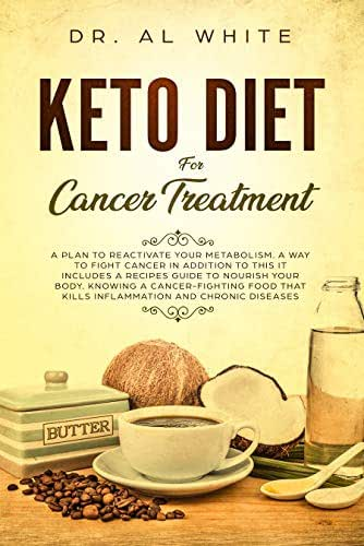 Keto Diet For Cancer Treatment : A Plan To Reactivate Your Metabolism. A Way To Fight Cancer In Addition To This It Includes A Recipes Guide To Nourish ... Body. Kills Inflammation & Chronic Diseases