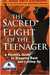 The Sacred Flight of the Teenager: A Parent's Guide to Stepping Back and Letting Go Paperback