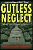 Gutless Neglect : America's Biggest Money Crisis, Drake, Dwight, 0972848398