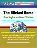 The Wicked Game: Planning for Nonlinear Warfare - Russian and Chinese Hybrid Warfare, Cyber and Information Domain Threats, Ukraine Incursion and South China Sea, Three Warfares and Gerasimov Doctrine
