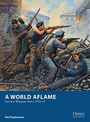 Read Online A World Aflame: Interwar Wargame Rules 1918–39 (Osprey Wargames) ebook