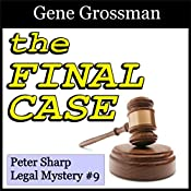 The Final Case: Peter Sharp Legal Mysteries, Book 9 | Gene Grossman
