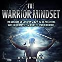 The Warrior Mindset: The Secrets of Learning How to Be Assertive and Go From Victimhood to Warriorhood Audiobook by D. C. Johnson Narrated by Jim D. Johnston