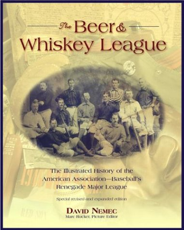 Read Online The Beer and Whisky League: The Illustrated History of the American Association--Baseball's Renegade Major League pdf epub