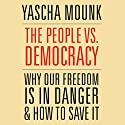 The People vs. Democracy: Why Our Freedom Is in Danger and How to Save It Hörbuch von Yascha Mounk Gesprochen von: Timothy Andrés Pabon