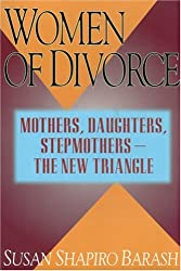 Women of Divorce: Mothers, Daughters, Stepmothers - The New Triangle