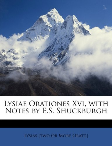 Download Lysiae Orationes Xvi, with Notes by E.S. Shuckburgh (Ancient Greek Edition) ebook