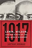 img - for 1917: Lenin, Wilson, and the Birth of the New World Disorder book / textbook / text book