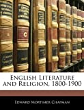 English Literature and Religion, 1800-1900, Edward Mortimer Chapman, 1142304027