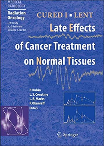 CURED I - LENT Late Effects of Cancer Treatment on Normal Tissues (Medical Radiology)