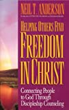 Helping Others Find Freedom in Christ : Connecting People to God Through Discipleship Counseling, Anderson, Neil T., 0830717862