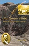 San Juan Gold : A Mining Engineer's Adventures, 1879-1881, Smith, Duane A., 1890437670
