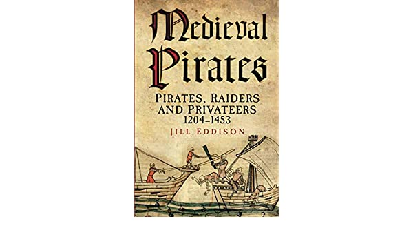 Medieval pirates : pirates, raiders and privateers 1204-1453