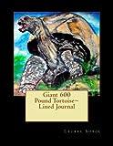 Giant 600 Pound Tortoise~ Lined Journal, Laurel Sobol, 149600485X
