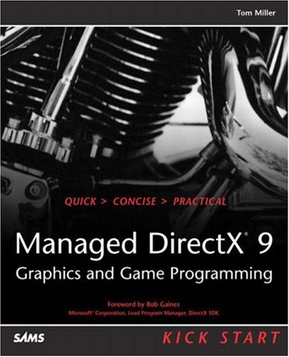 Managed DirectX 9 Kick Start: Graphics and Game Programming by Sams Publishing