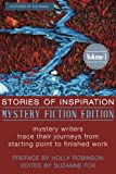 Stories of Inspiration: Mystery Fiction Edition, Volume 1: Mystery Fiction Authors Trace Their Journeys from Starting Point to Finished Work