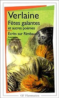 Fêtes galantes et Autres poèmes - Ecrits sur Rimbaud par Paul Verlaine
