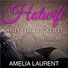 Hotwife and the Cuckold: Please Me Audiobook by Amelia Laurent Narrated by Richard L Walton