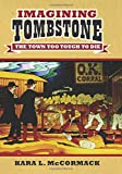 img - for Imagining Tombstone: The Town Too Tough to Die (Culture America (Hardcover)) book / textbook / text book