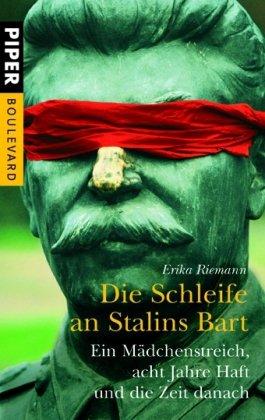 die-schleife-an-stalins-bart-ein-mdchenstreich-acht-jahre-haft-und-die-zeit-danach-piper-taschenbuch-band-6165