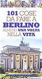 101 cose da fare a Berlino almeno una volta nella vita di Fabbrizi, Chiara (2012) Tapa blanda