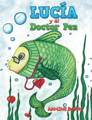 Lucía y el Doctor Pez (Spanish Edition): Armine Bonn: 9781514463291: Amazon.com: Books