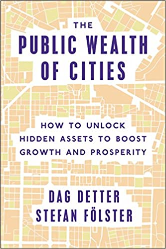 The Public Wealth of Cities: How to Unlock Hidden Assets to Boost Growth and Prosperity: Amazon.es: Dag Detter, Stefan Folster: Libros en idiomas ...