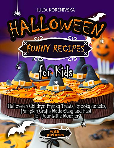 Halloween Funny Recipes  For Kids: Halloween Children Freaky Treats, Spooky Snacks, Pumpkin Crafts Made Easy and Fast for Your Little Monster. (halloween crafts ghosts, step by step guide) -