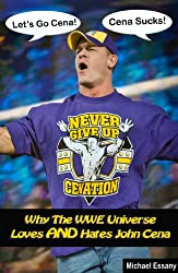 Why The WWE Universe Loves AND Hates John Cena (an unauthorized biography)
