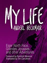 My Life: Eiger North Face, Grandes Jorasses and other Adventures