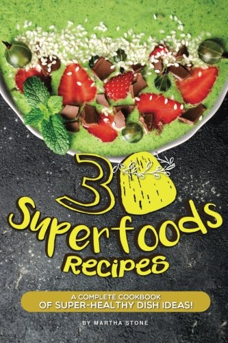 30 Superfoods Recipes: A Complete Cookbook of Super-Healthy Dish Ideas! ebook