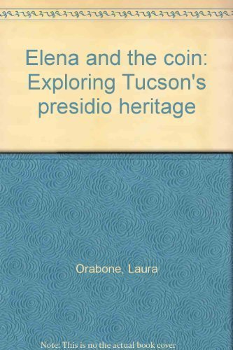 Elena and the coin: Exploring Tucson's presidio heritage by Laura Orabone - Shopping Tucson Mall